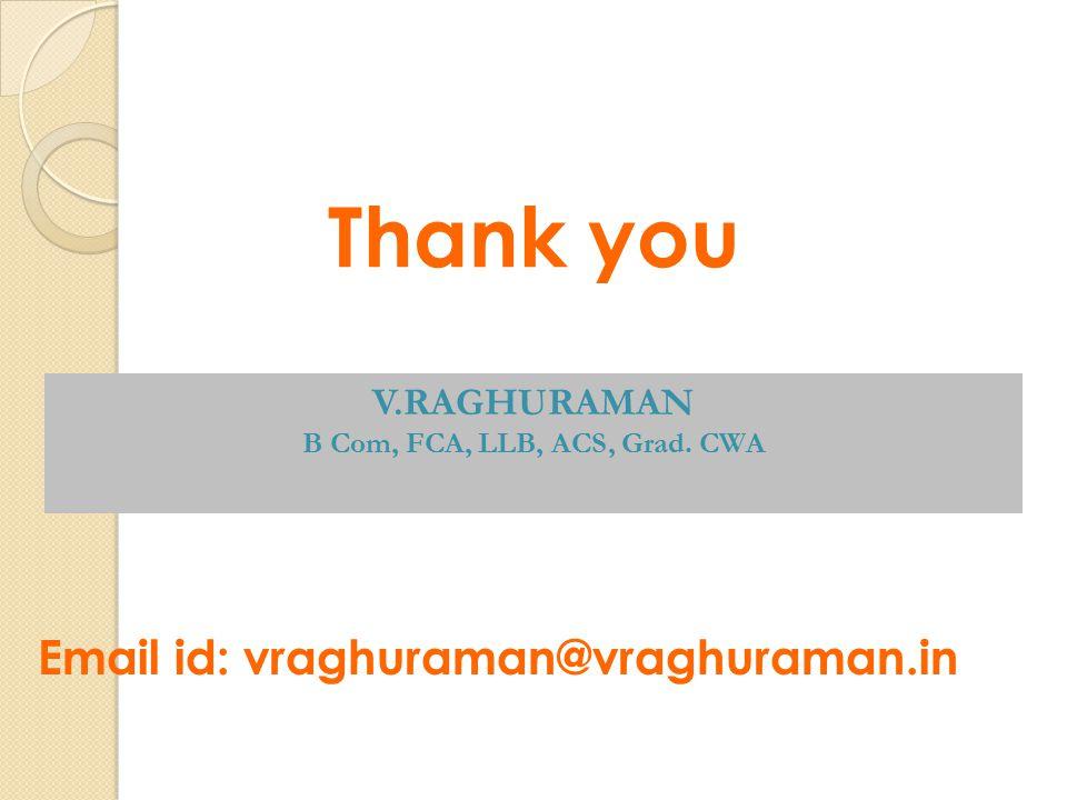 Thank you V.RAGHURAMAN B Com, FCA, LLB, ACS, Grad. CWA Email id: vraghuraman@vraghuraman.in