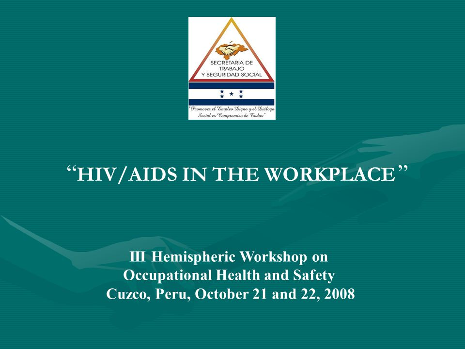 III Hemispheric Workshop on Occupational Health and Safety Cuzco, Peru, October 21 and 22, 2008 HIV/AIDS IN THE WORKPLACE