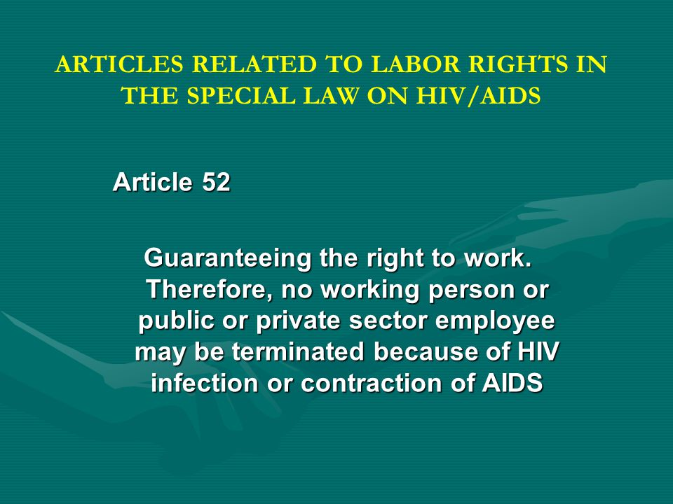 ARTICLES RELATED TO LABOR RIGHTS IN THE SPECIAL LAW ON HIV/AIDS Article 52 Guaranteeing the right to work.