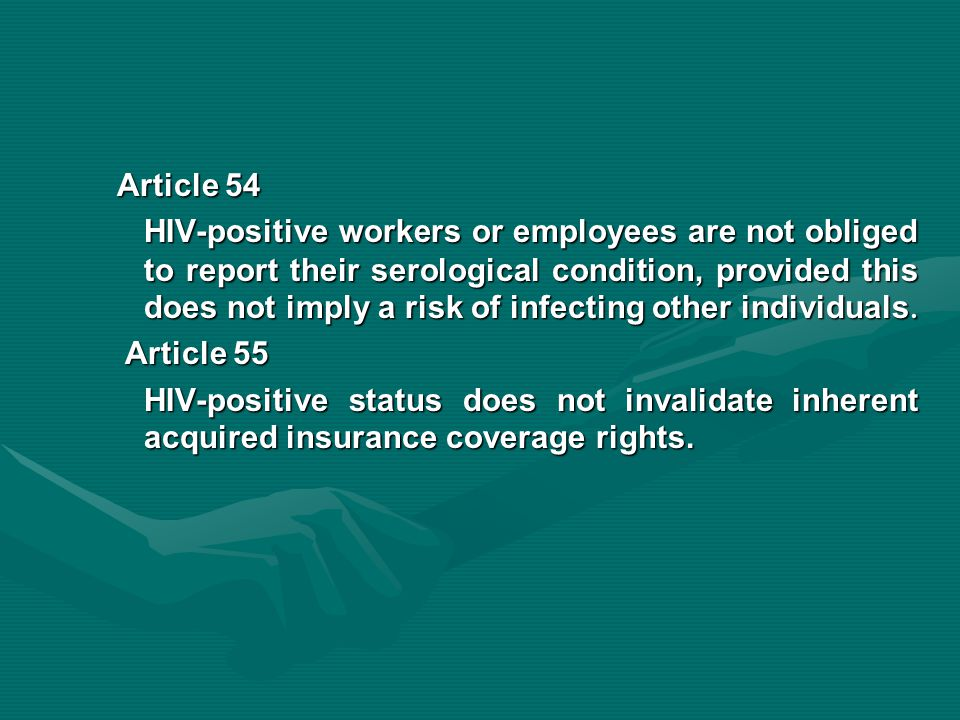 Article 54 HIV-positive workers or employees are not obliged to report their serological condition, provided this does not imply a risk of infecting other individuals.
