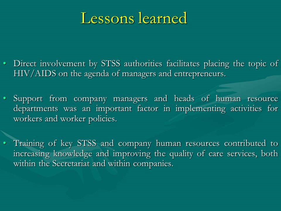 Lessons learned Direct involvement by STSS authorities facilitates placing the topic of HIV/AIDS on the agenda of managers and entrepreneurs.Direct involvement by STSS authorities facilitates placing the topic of HIV/AIDS on the agenda of managers and entrepreneurs.
