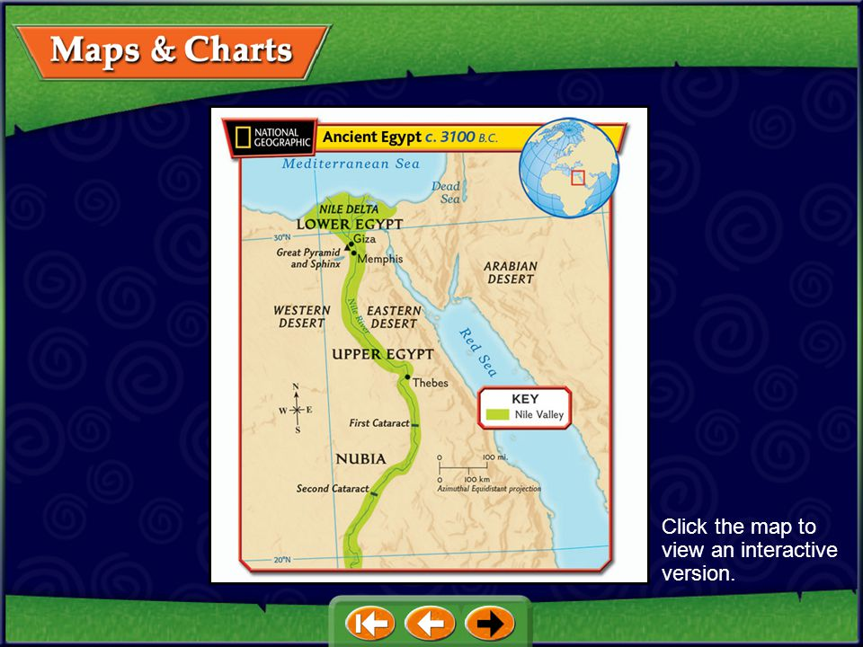 Maps Ancient Egypt c. 3100 B.C. Egyptian Kingdoms Kush Kingdom c. 250 B.C. Chart Comparing Mesopotamia to Egypt Click on a hyperlink to view the corre