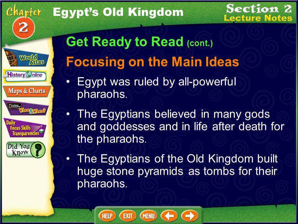 Egypt's Old Kingdom Get Ready to Read Section Overview This section discusses government, religion, and ways of life during the Old Kingdom.