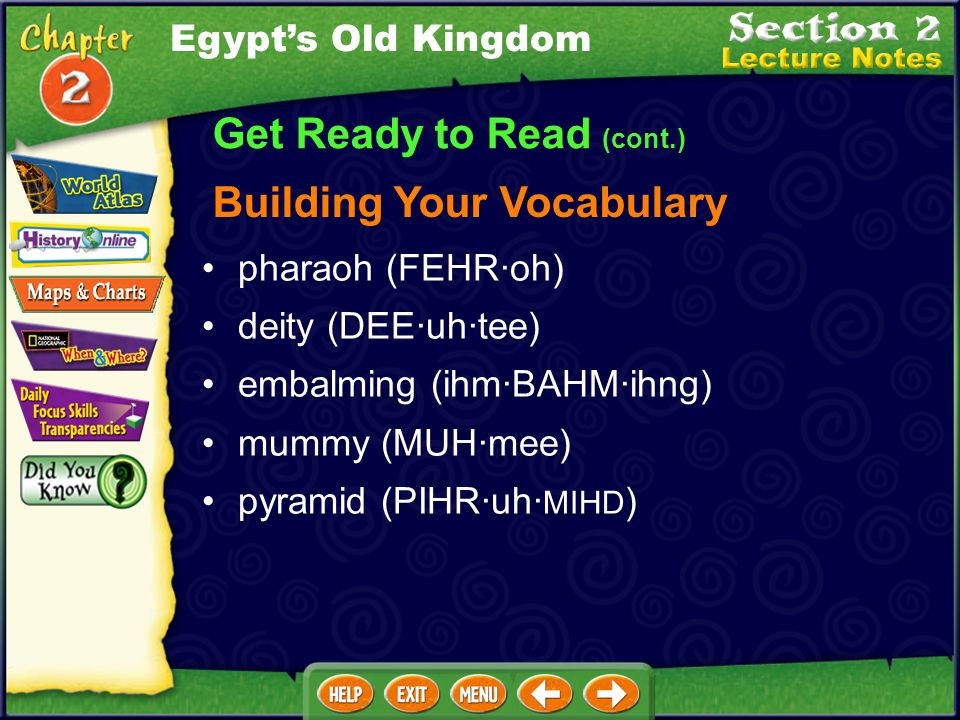 Get Ready to Read (cont.) Locating Places Giza (GEE·zuh) King Khufu (KOO·foo) Meeting People Egypt's Old Kingdom
