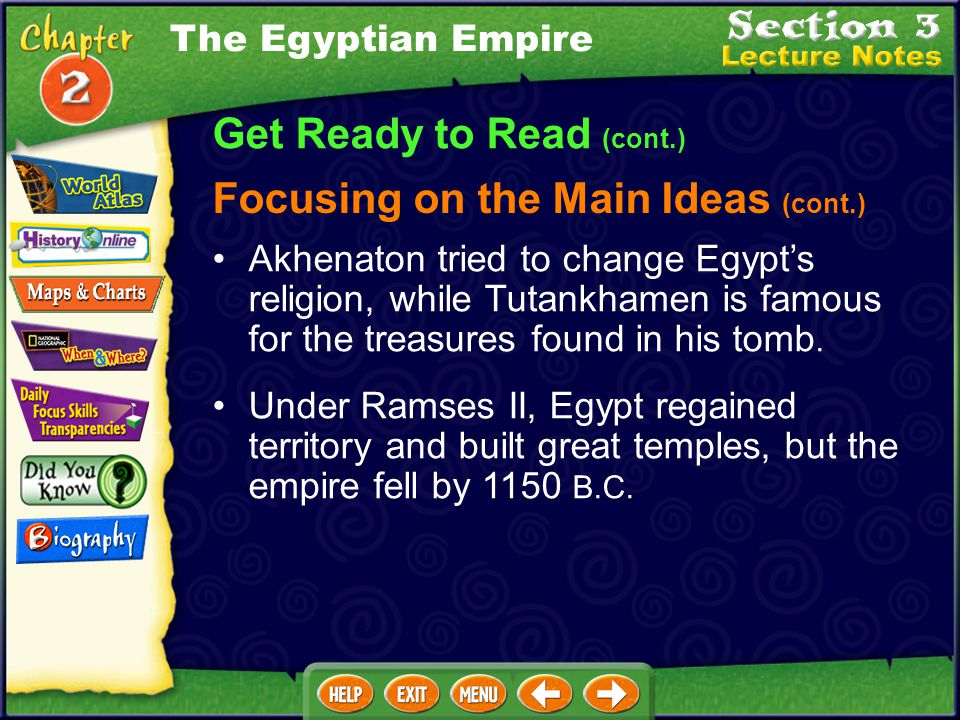 Get Ready to Read (cont.) Focusing on the Main Ideas The Egyptian Empire The Middle Kingdom was a golden age of peace, prosperity, and advances in the
