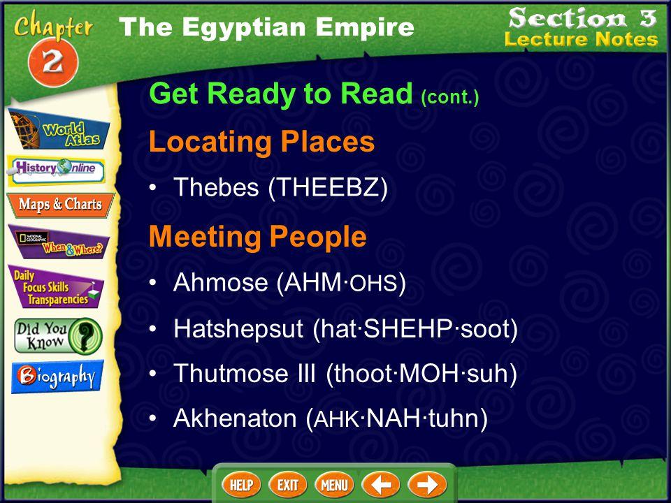 Get Ready to Read (cont.) Focusing on the Main Ideas (cont.) The Egyptian Empire Akhenaton tried to change Egypt's religion, while Tutankhamen is famo