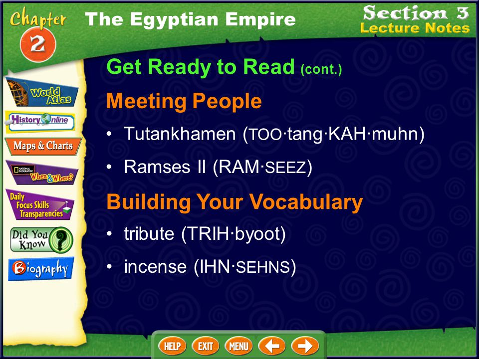 Get Ready to Read (cont.) Locating Places Thebes (THEEBZ) Meeting People Ahmose (AHM· OHS ) Hatshepsut (hat·SHEHP·soot) Thutmose III (thoot·MOH·suh) A