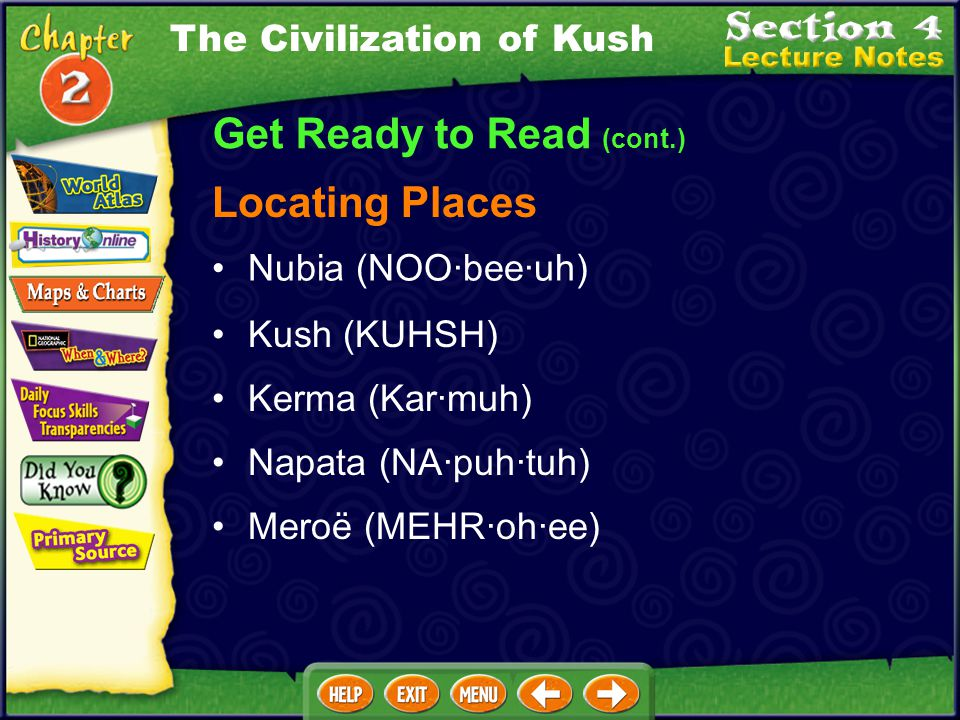 Get Ready to Read (cont.) Focusing on the Main Ideas The Civilization of Kush To the south of Egypt, the Nubians settled in farming villages and becam