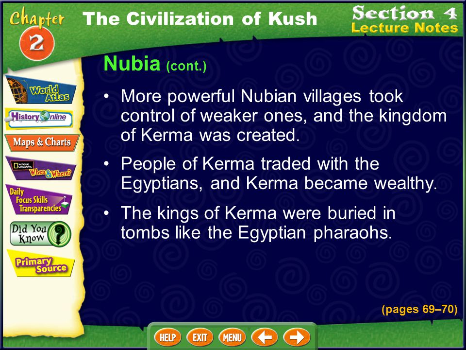 Nubia The region of Nubia, later known as Kush, was located south of Egypt on the Nile River. (pages 69–70) The first people to arrive in Nubia were c