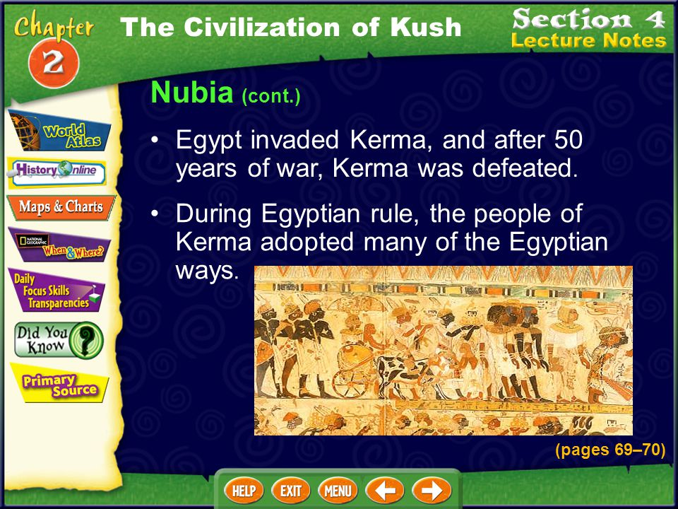 Nubia (cont.) More powerful Nubian villages took control of weaker ones, and the kingdom of Kerma was created. People of Kerma traded with the Egyptia