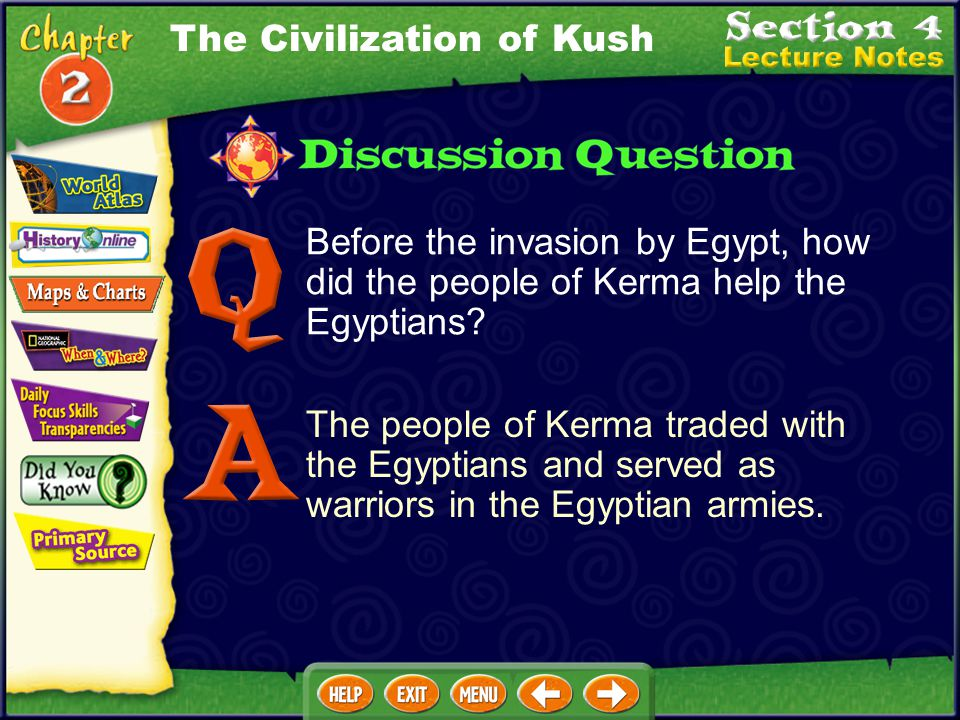 Nubia (cont.) Egypt invaded Kerma, and after 50 years of war, Kerma was defeated. During Egyptian rule, the people of Kerma adopted many of the Egypti