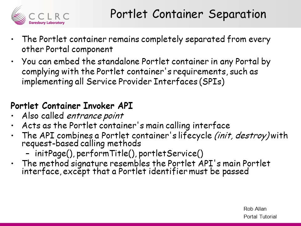 Presenter Name Facility Name Rob Allan Portal Tutorial Portlet Container Separation The Portlet container remains completely separated from every othe