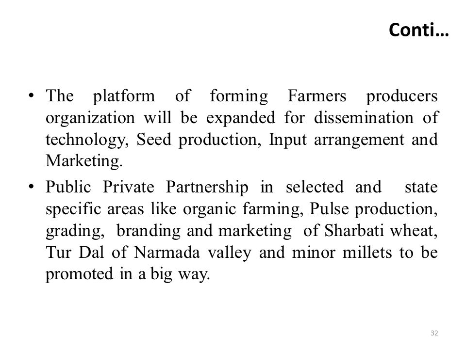 Conti… The platform of forming Farmers producers organization will be expanded for dissemination of technology, Seed production, Input arrangement and
