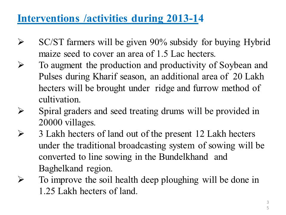 Interventions /activities during 2013-14  SC/ST farmers will be given 90% subsidy for buying Hybrid maize seed to cover an area of 1.5 Lac hecters. 