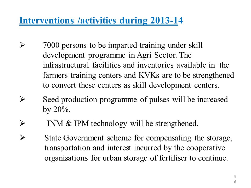 Interventions /activities during 2013-14  7000 persons to be imparted training under skill development programme in Agri Sector. The infrastructural