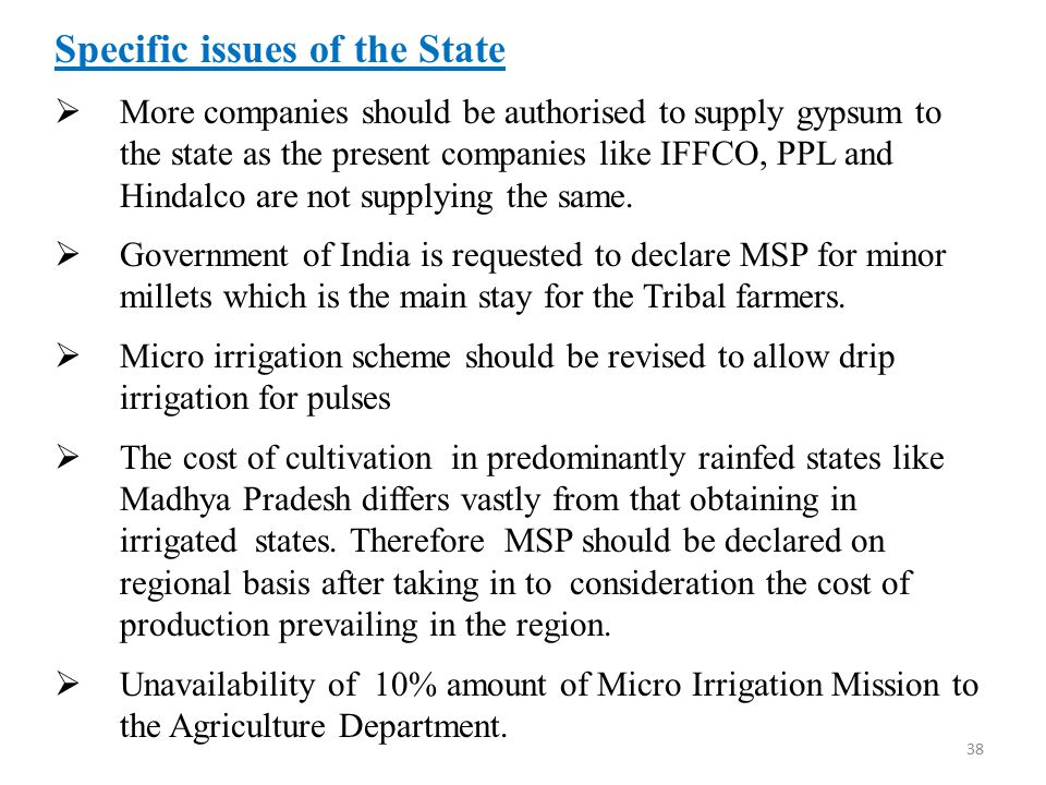Specific issues of the State  More companies should be authorised to supply gypsum to the state as the present companies like IFFCO, PPL and Hindalco