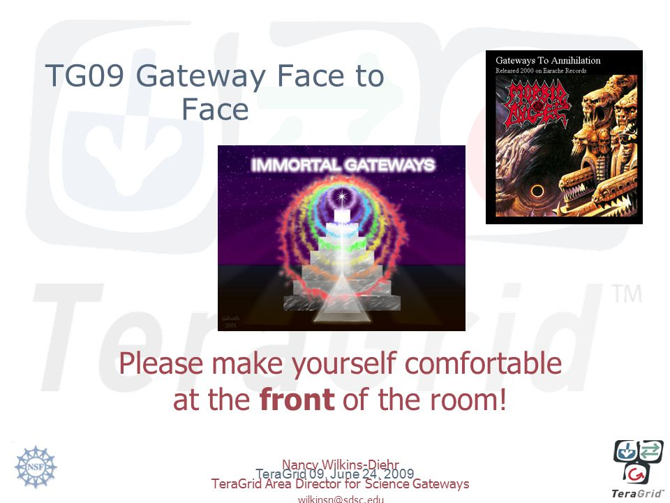 TG09 Gateway Face to Face Please make yourself comfortable at the front of the room.