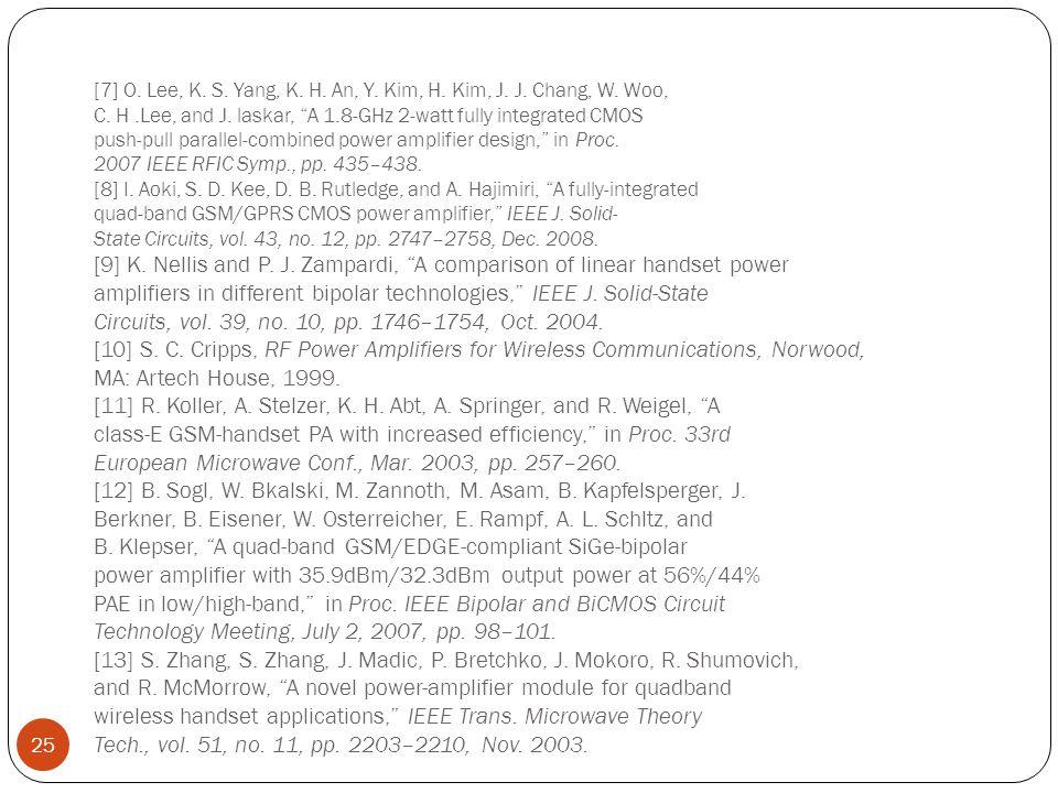 """[7] O. Lee, K. S. Yang, K. H. An, Y. Kim, H. Kim, J. J. Chang, W. Woo, C. H.Lee, and J. laskar, """"A 1.8-GHz 2-watt fully integrated CMOS push-pull para"""