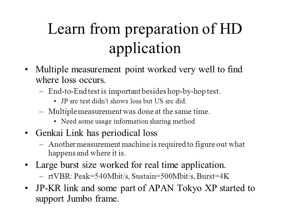 Learn from preparation of HD application Multiple measurement point worked very well to find where loss occurs.