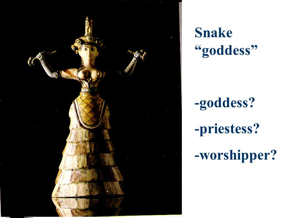 Snake goddess -goddess? -priestess? -worshipper?