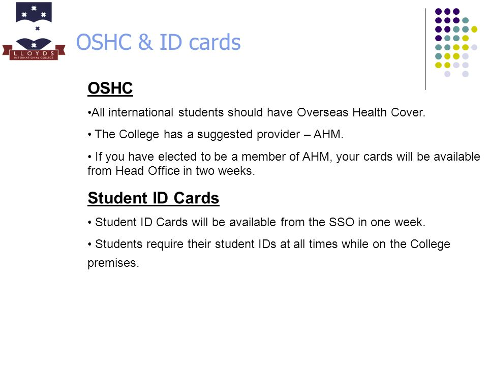 OSHC & ID cards OSHC All international students should have Overseas Health Cover.