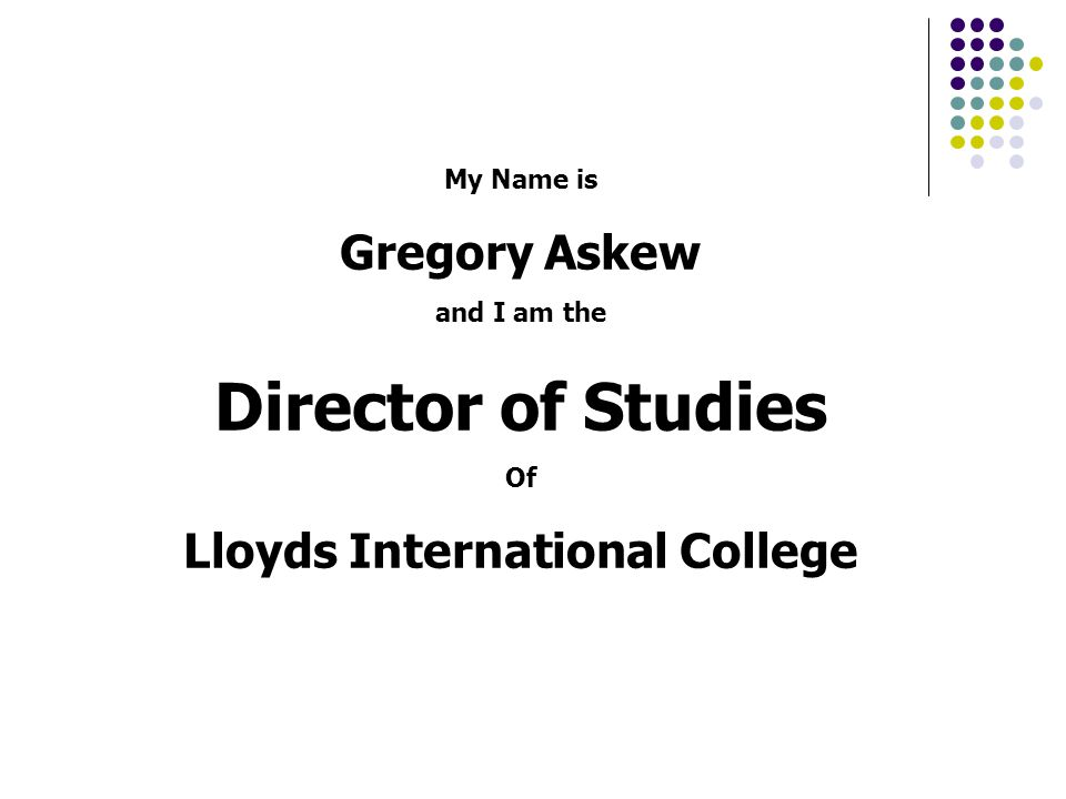 My Name is Gregory Askew and I am the Director of Studies Of Lloyds International College