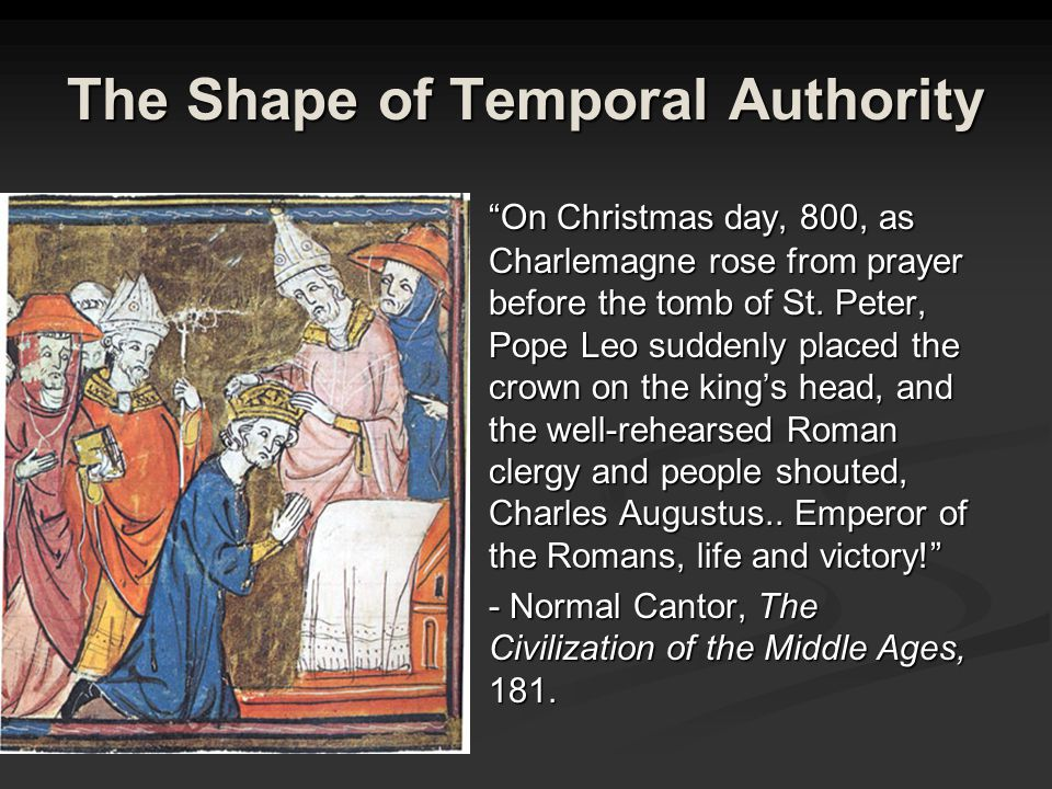 The Shape of Temporal Authority On Christmas day, 800, as Charlemagne rose from prayer before the tomb of St.