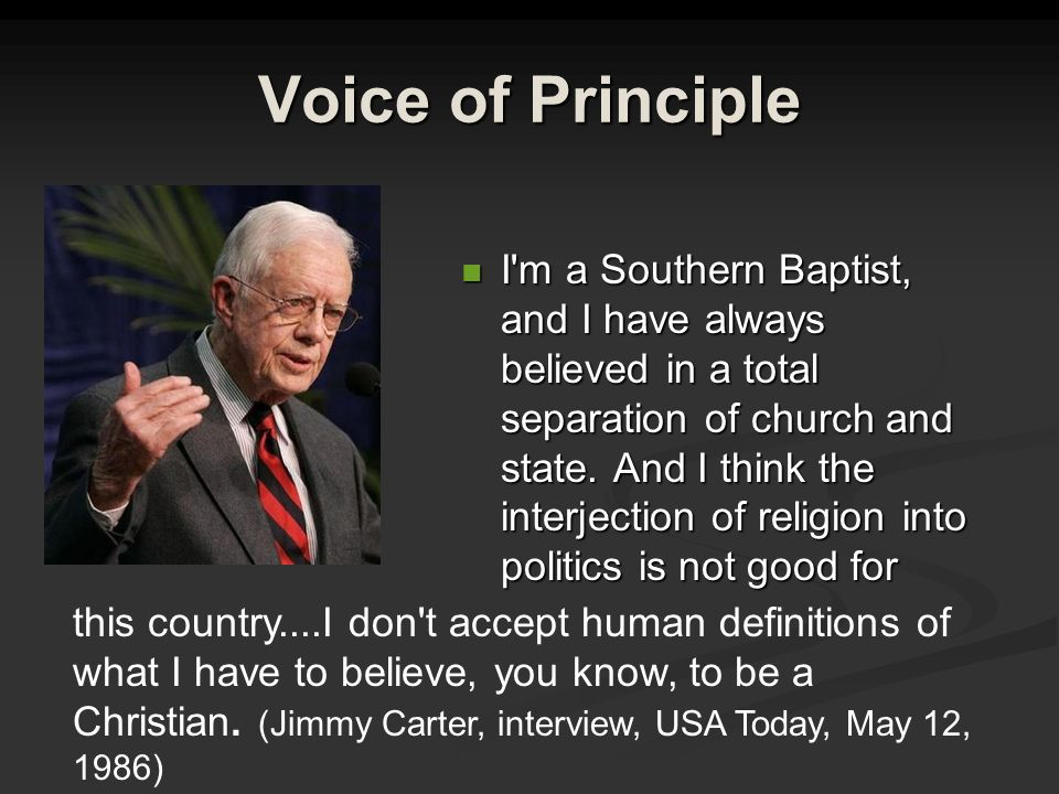 Voice of Principle I m a Southern Baptist, and I have always believed in a total separation of church and state.