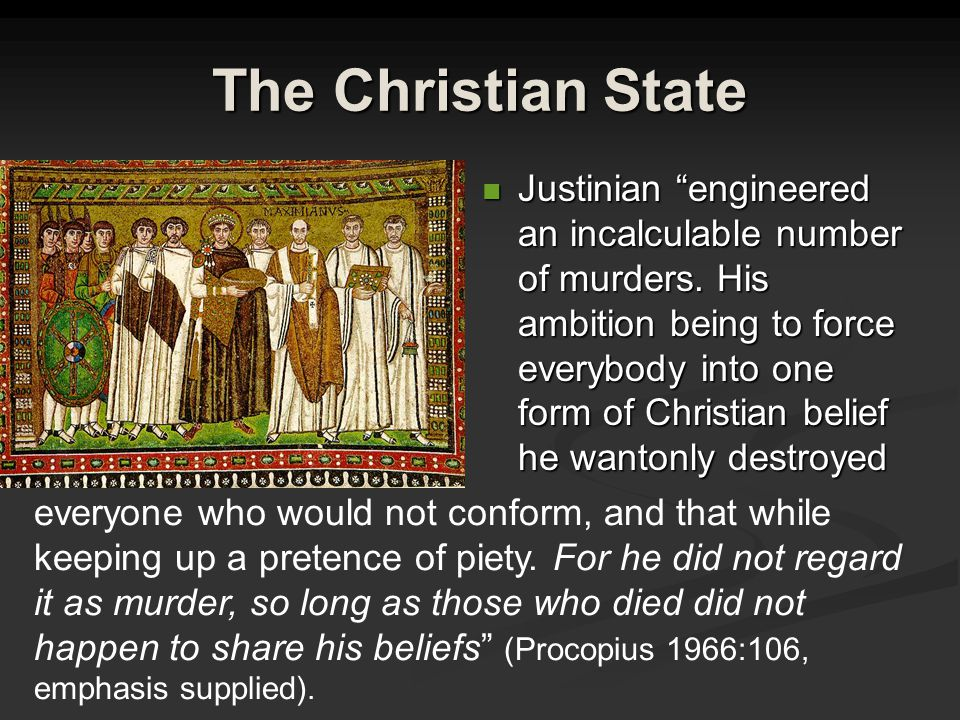 The Christian State Justinian engineered an incalculable number of murders.