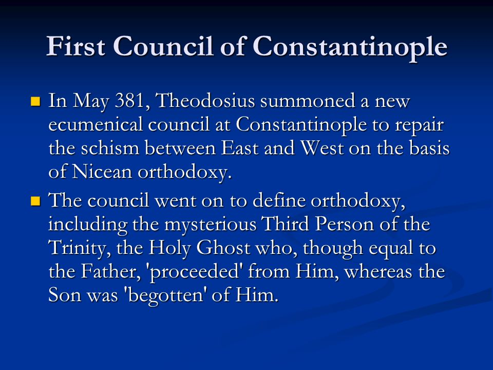 First Council of Constantinople In May 381, Theodosius summoned a new ecumenical council at Constantinople to repair the schism between East and West on the basis of Nicean orthodoxy.