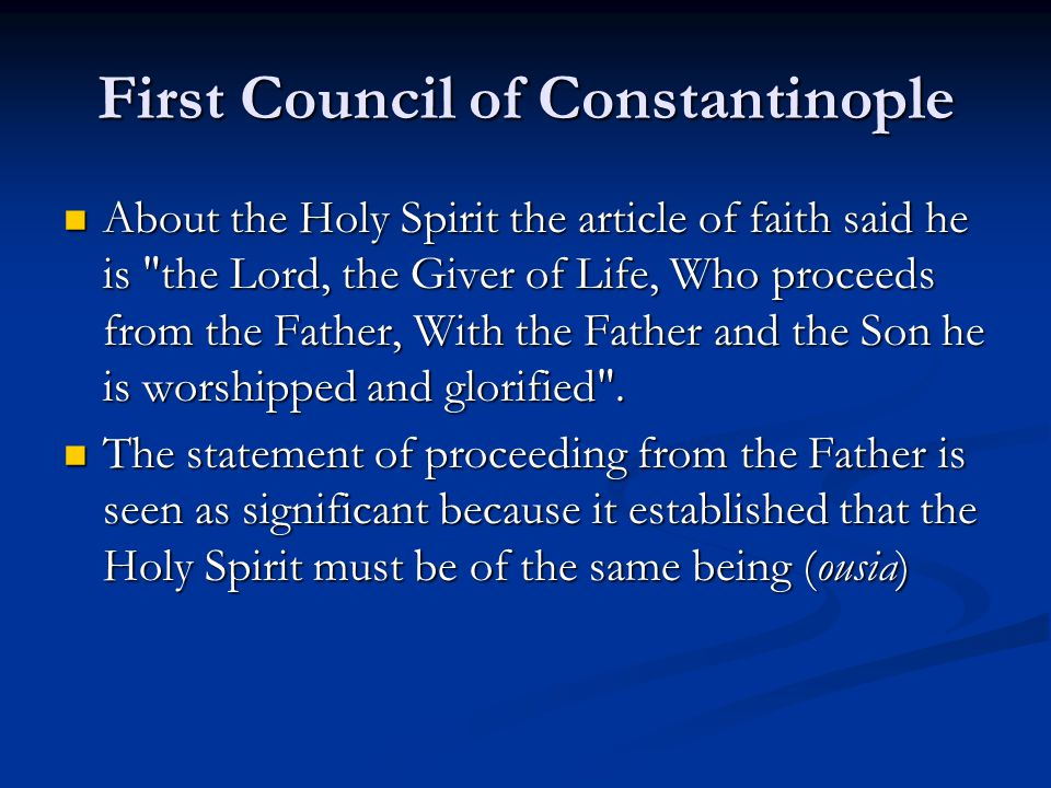 First Council of Constantinople About the Holy Spirit the article of faith said he is the Lord, the Giver of Life, Who proceeds from the Father, With the Father and the Son he is worshipped and glorified .