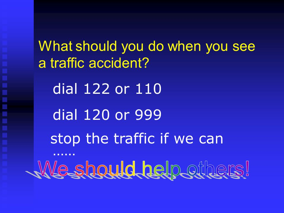 What should you do when you see a traffic accident.