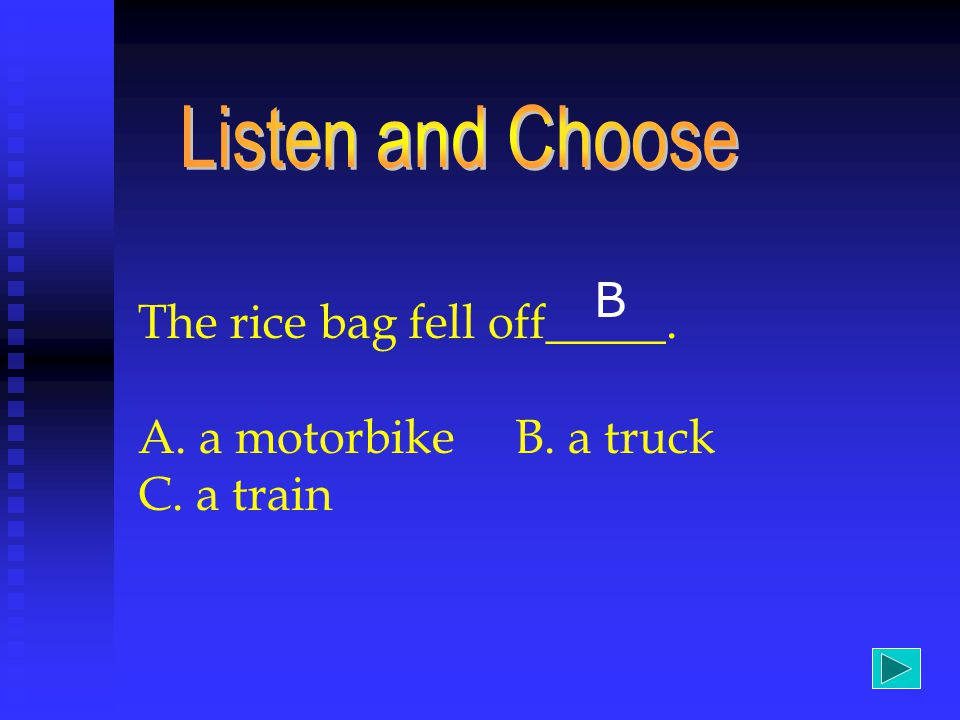 The rice bag fell off_____. A. a motorbike B. a truck C. a train B