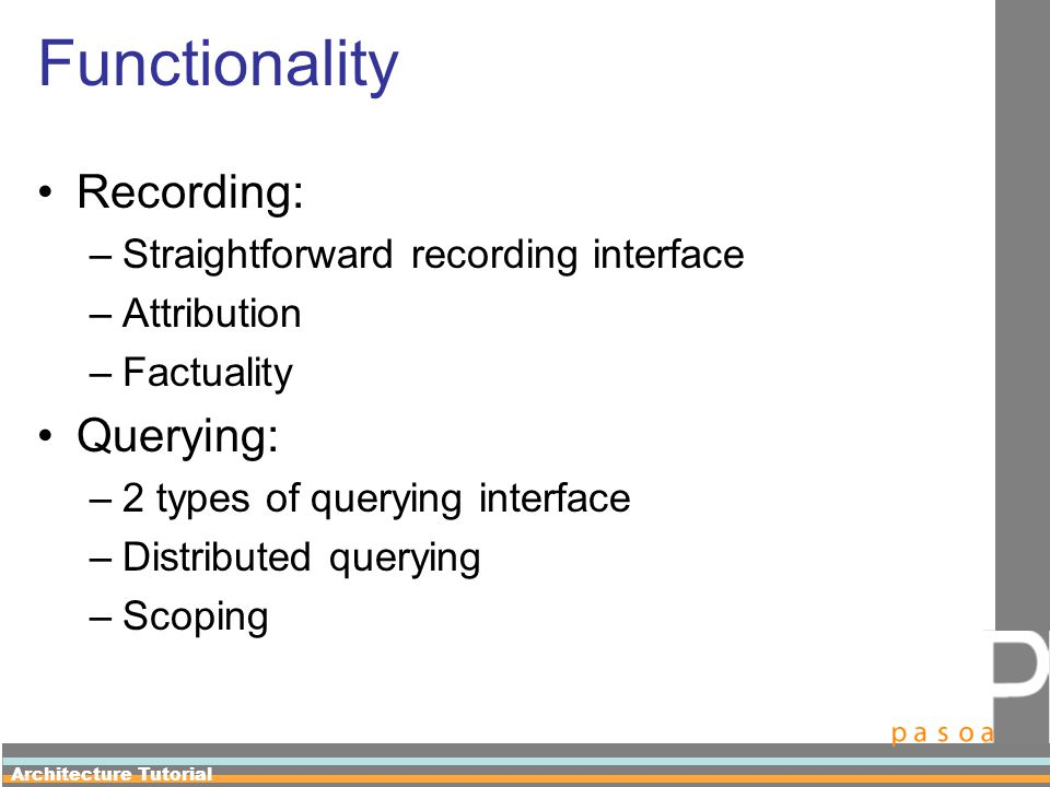 Architecture Tutorial Functionality Recording: –Straightforward recording interface –Attribution –Factuality Querying: –2 types of querying interface –Distributed querying –Scoping