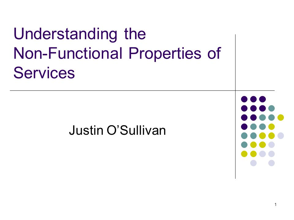 1 Understanding the Non-Functional Properties of Services Justin O'Sullivan