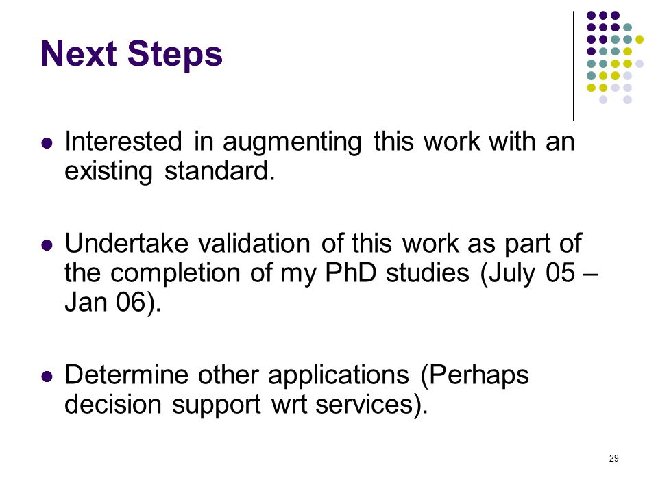 29 Next Steps Interested in augmenting this work with an existing standard.