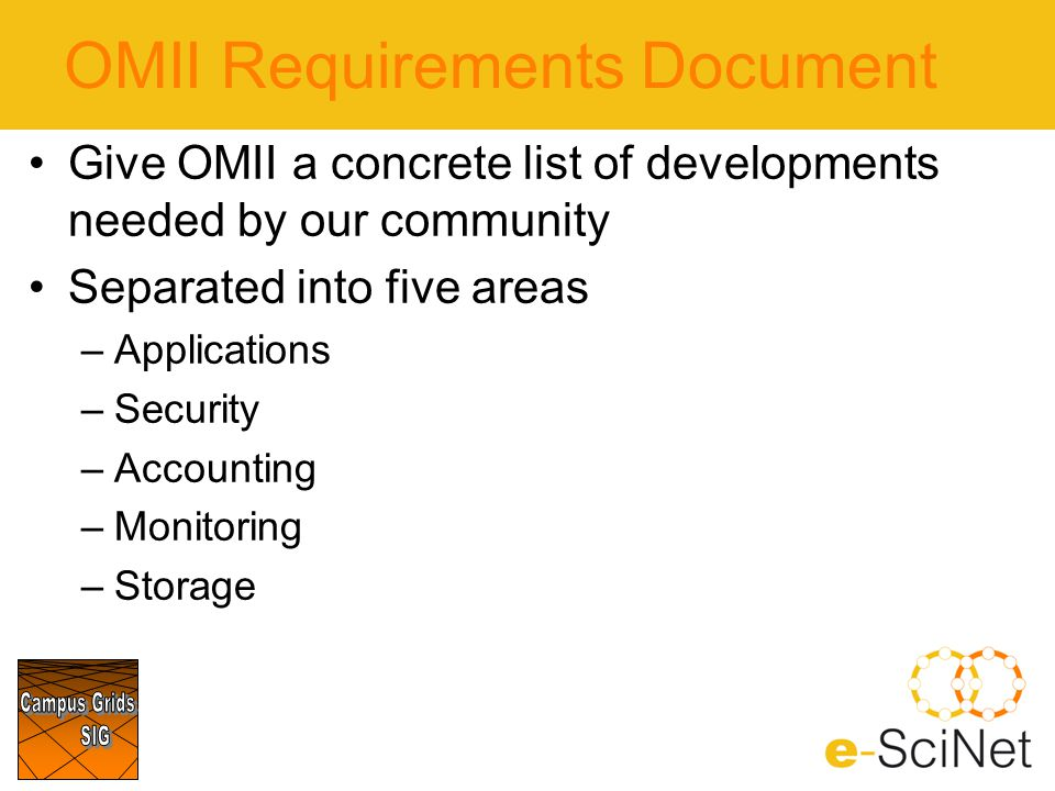 OMII Requirements Document Give OMII a concrete list of developments needed by our community Separated into five areas –Applications –Security –Accounting –Monitoring –Storage