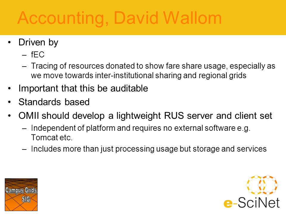 Accounting, David Wallom Driven by –fEC –Tracing of resources donated to show fare share usage, especially as we move towards inter-institutional shar