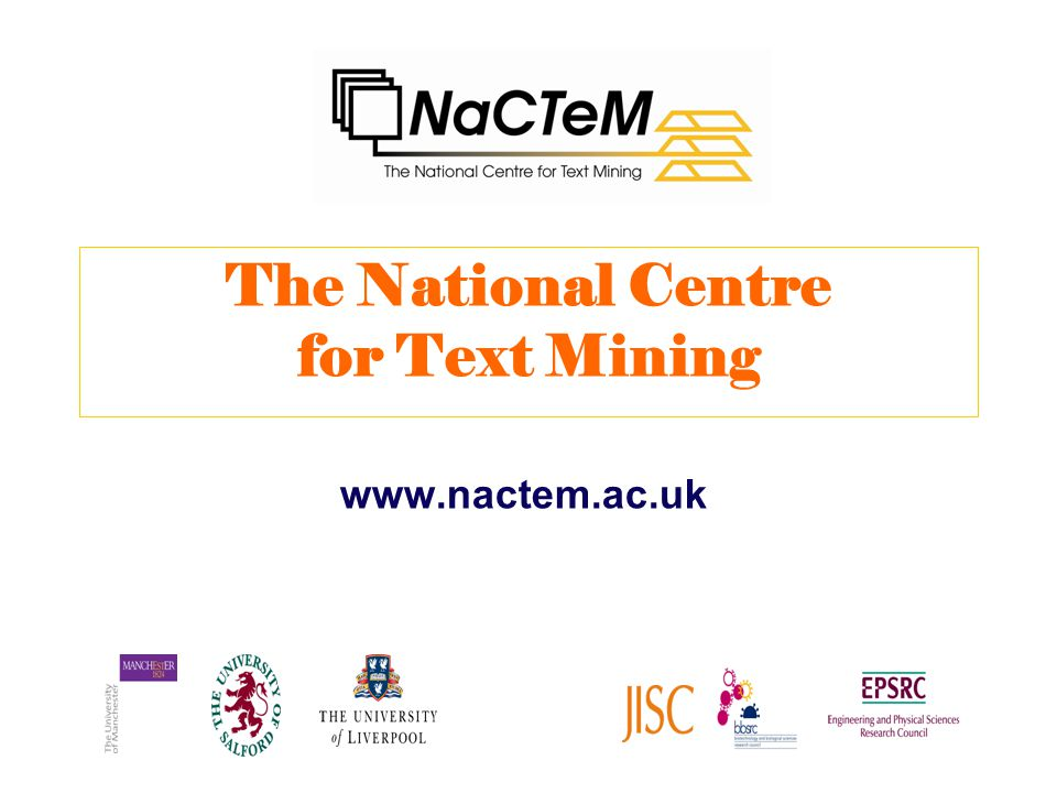 The National Centre for Text Mining www.nactem.ac.uk