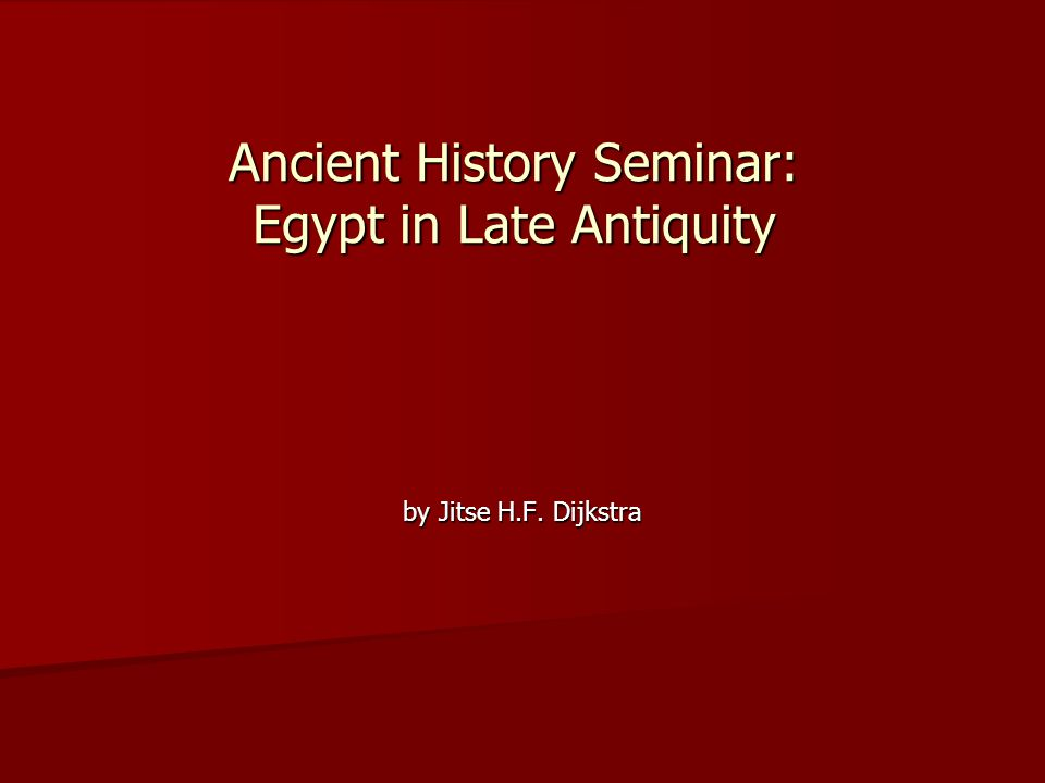 Ancient History Seminar: Egypt in Late Antiquity by Jitse H.F. Dijkstra