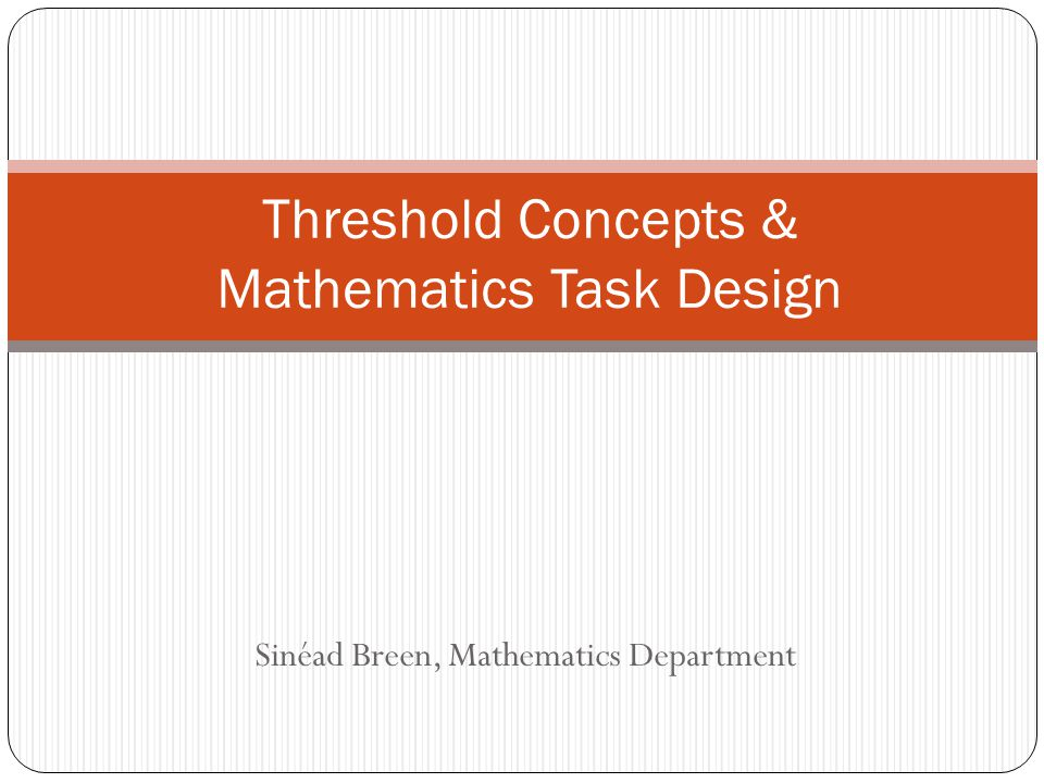 Sinéad Breen, Mathematics Department Threshold Concepts & Mathematics Task Design