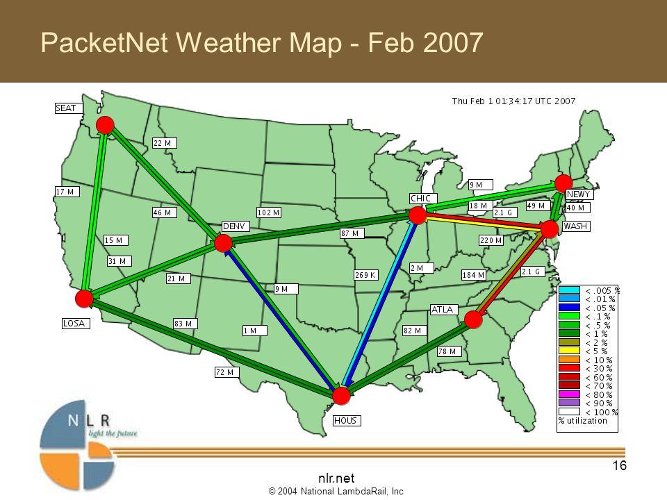 nlr.net © 2004 National LambdaRail, Inc 16 PacketNet Weather Map - Feb 2007