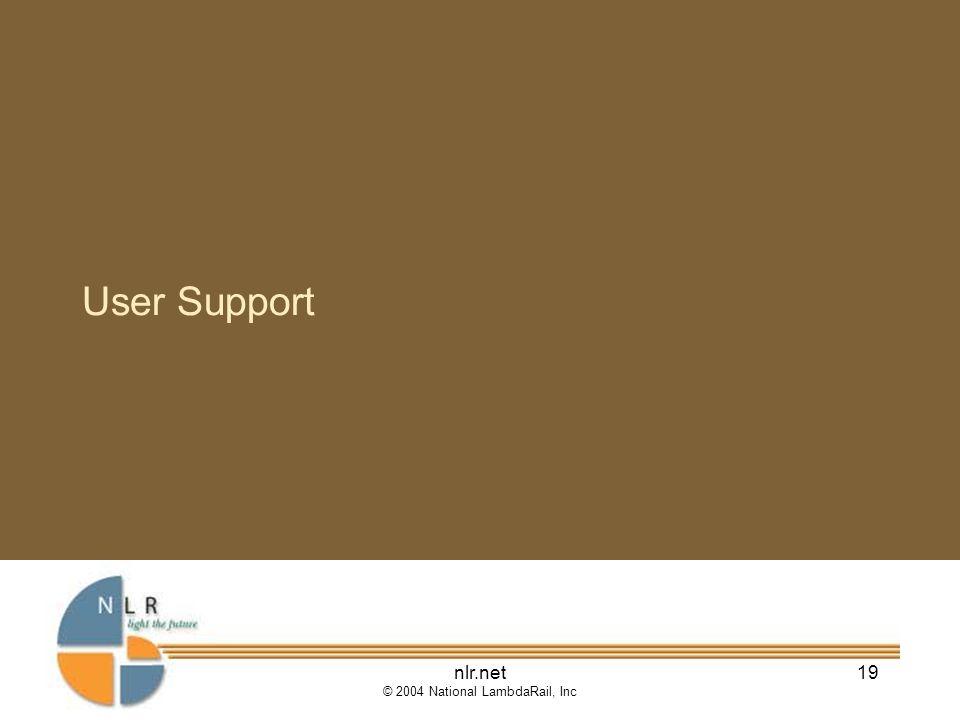 nlr.net © 2004 National LambdaRail, Inc 19 User Support