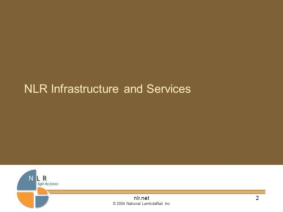 nlr.net © 2004 National LambdaRail, Inc 2 NLR Infrastructure and Services