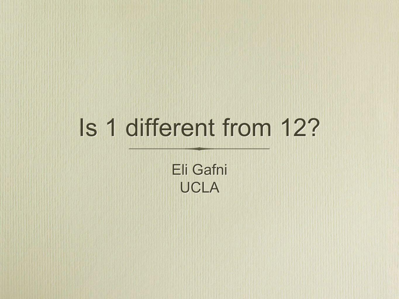 Is 1 different from 12 Eli Gafni UCLA Eli Gafni UCLA