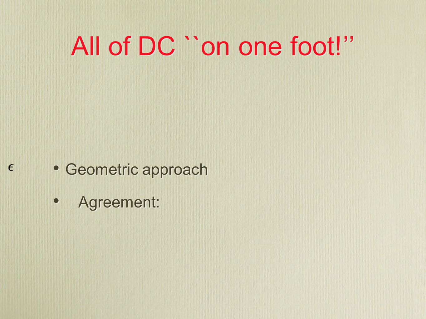 All of DC ``on one foot!'' Geometric approach Agreement: Geometric approach Agreement: