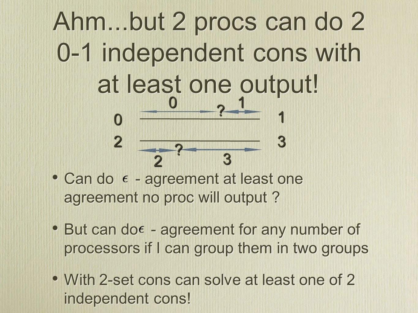Ahm...but 2 procs can do 2 0-1 independent cons with at least one output.