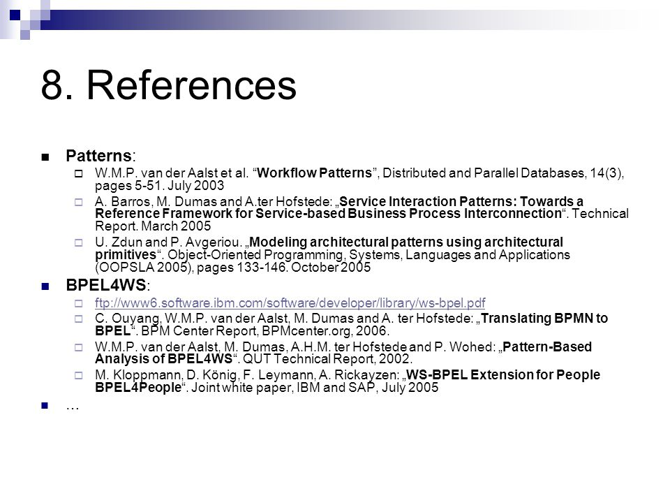 8. References Patterns:  W.M.P. van der Aalst et al.