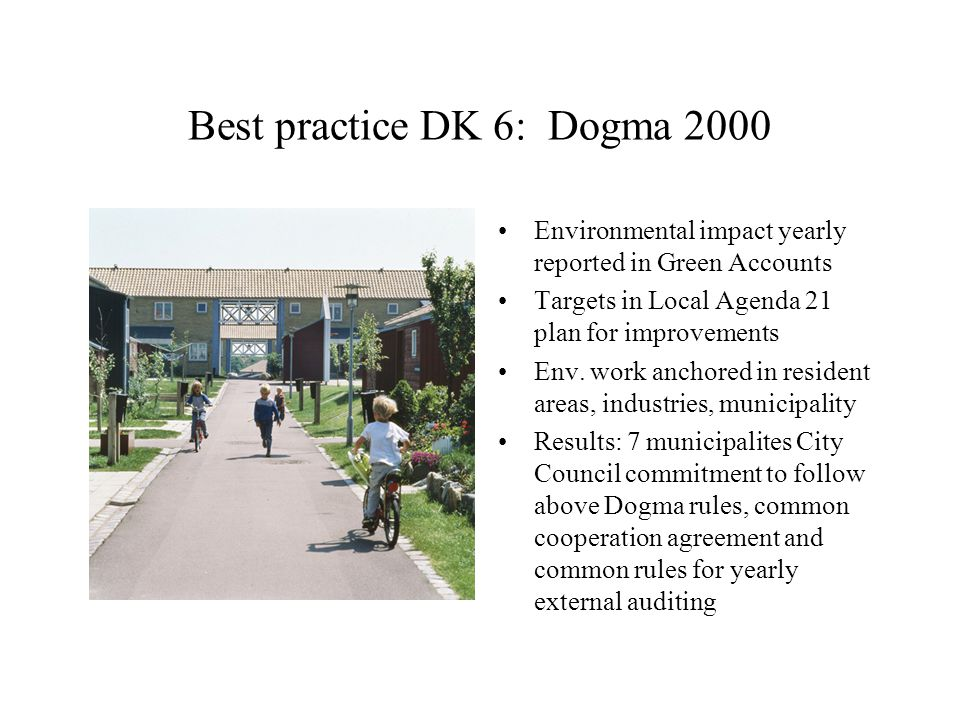 Best practice DK 6: Dogma 2000 Environmental impact yearly reported in Green Accounts Targets in Local Agenda 21 plan for improvements Env.