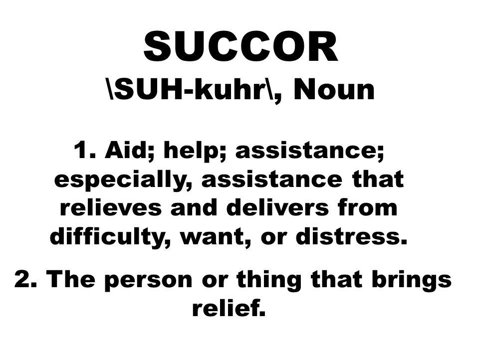 SUCCOR \SUH-kuhr\, Noun 1.
